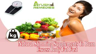 Natural Slimming Supplements To Burn Excess Body Fat Fast.pptx