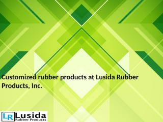 Customized rubber products at Lusida Rubber Products, Inc..pptx