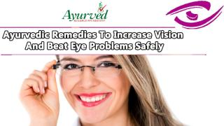 Ayurvedic Remedies To Increase Vision And Beat Eye Problems Safely.pptx