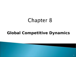 Global Strategy Chp 8 - Global Competitiveness Dynamics.ppt