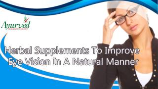 Herbal Supplements To Improve Eye Vision In A Natural Manner.pptx