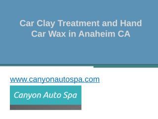 Car Clay Treatment and Hand Car Wax in Anaheim CA - www.canyonautospa.com.pptx